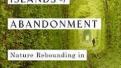 Book Review  - Islands of Abandonment: Nature Rebounding in the Post-Human Landscape by Cal Flyn