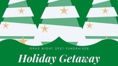 Grad Night 2021 Fundraiser -- Holiday Getaway