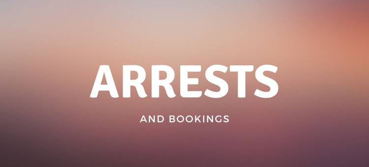 Arrests and Bookings May 10 through 16